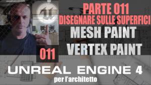 UNREAL ENGINE 4: Disegnare sulle superfici. MESH PAINT / VERTEX PAINT